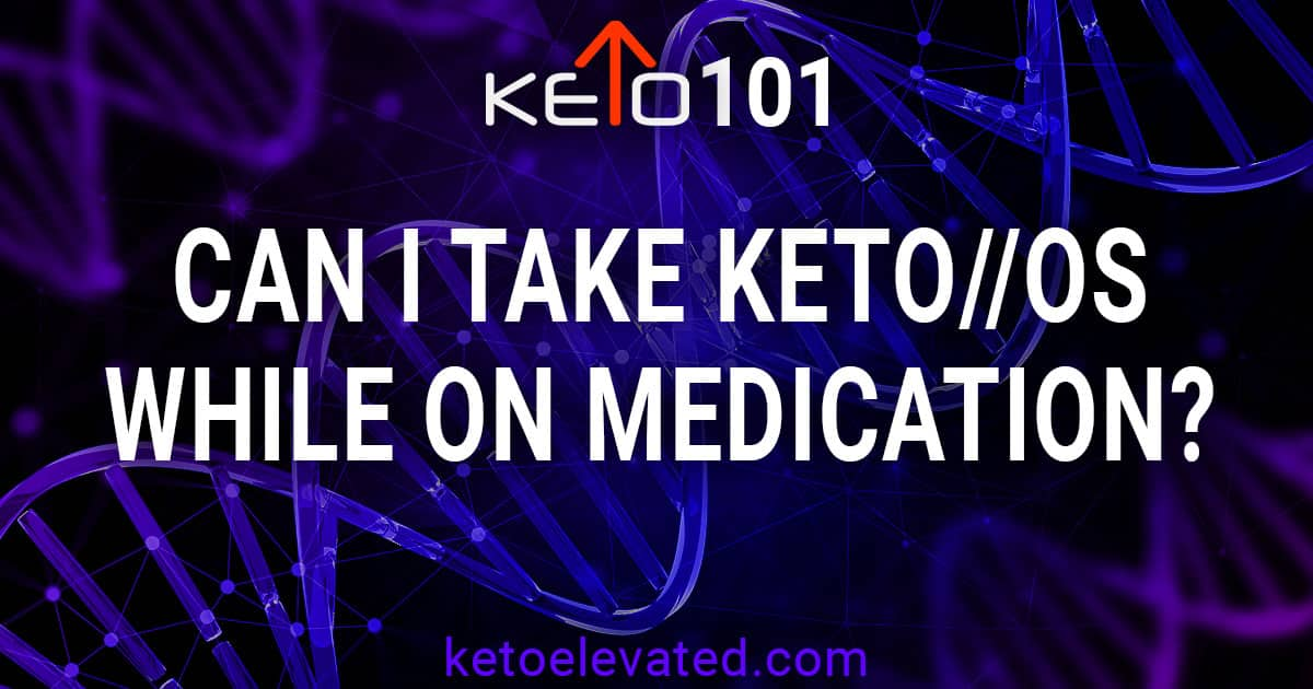 Can I take KETO//OS while on Medication?