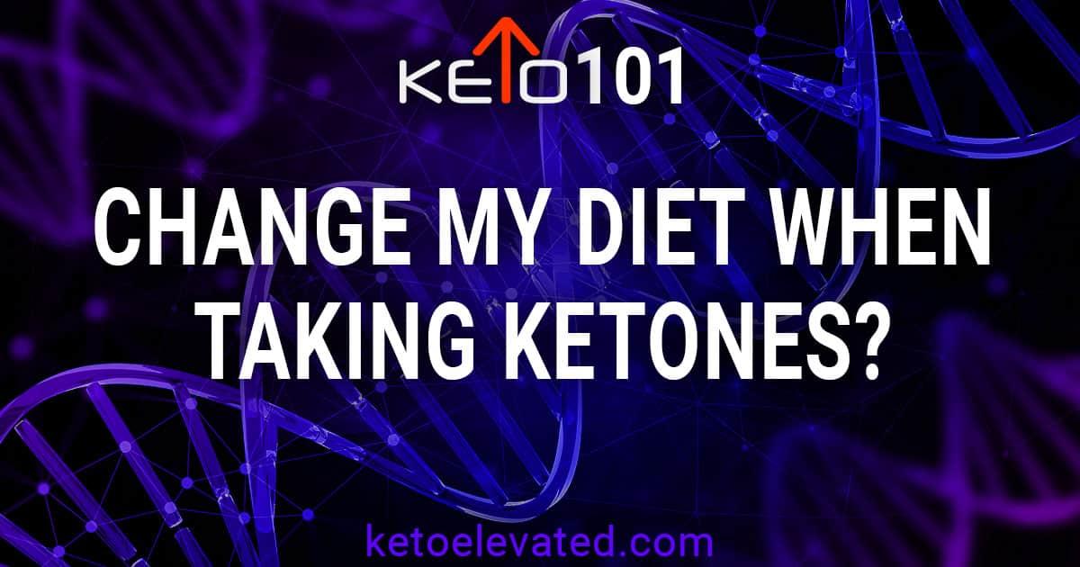 Change my diet when taking exogenous ketones?