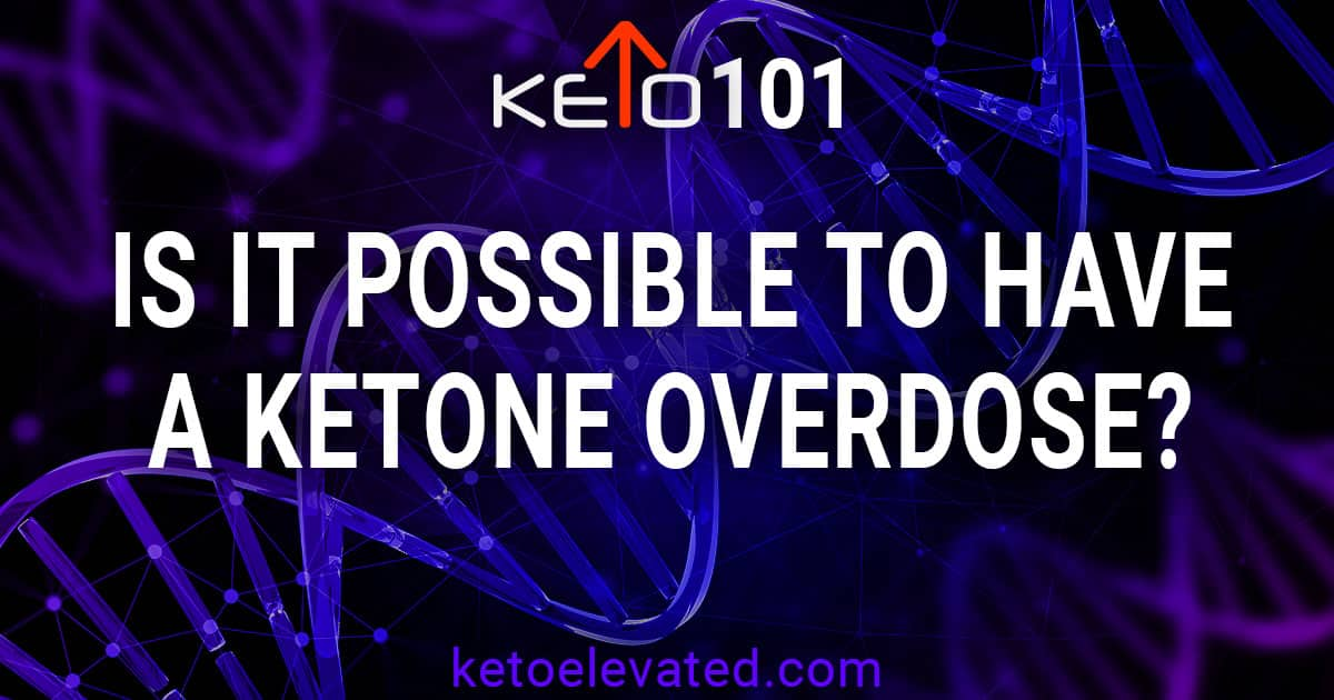 Is it Possible to have a Ketone Overdose?