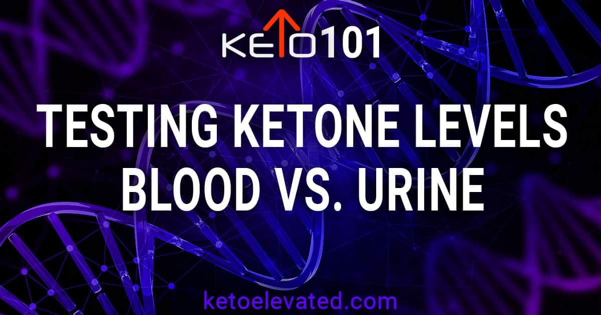 Testing ketone levels - blood vs urine