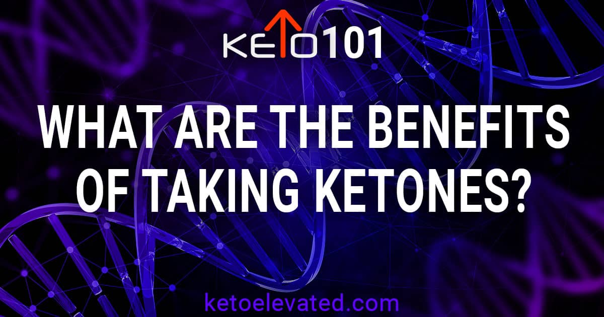 What are the benefits of taking ketones?
